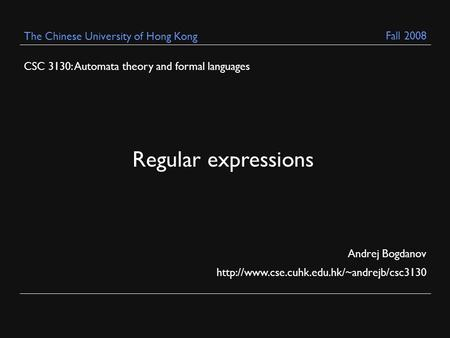 CSC 3130: Automata theory and formal languages Andrej Bogdanov  The Chinese University of Hong Kong Regular.