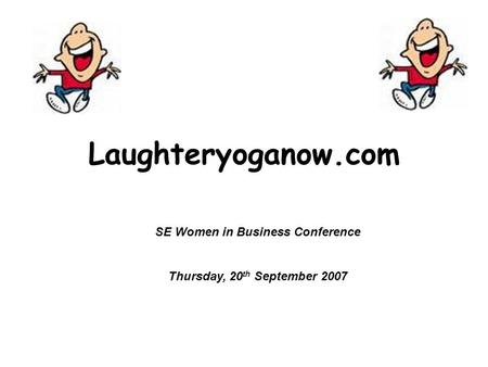 Laughteryoganow.com SE Women in Business Conference Thursday, 20 th September 2007.
