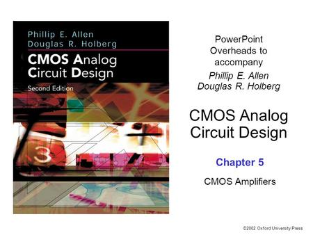 ©2002 Oxford University Press PowerPoint Overheads to accompany Phillip E. Allen Douglas R. Holberg CMOS Analog Circuit Design Chapter 5 CMOS Amplifiers.