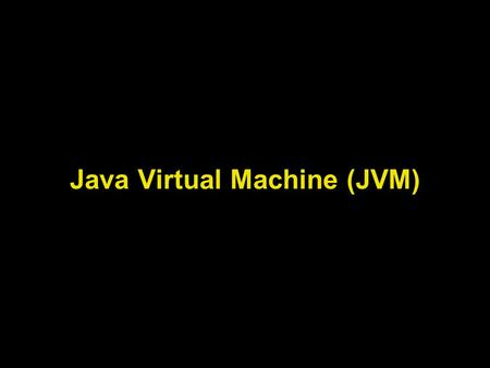 Java Virtual Machine (JVM). Lecture Objectives Learn about the Java Virtual Machine (JVM) Understand the functionalities of the class loader subsystem.