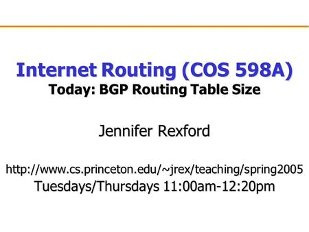 Internet Routing (COS 598A) Today: BGP Routing Table Size Jennifer Rexford  Tuesdays/Thursdays 11:00am-12:20pm.