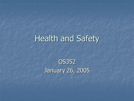 Health and Safety OS352 January 26, 2005. Agenda Why do we need to legislate health and safety issues? Why do we need to legislate health and safety issues?