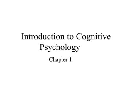 Introduction to Cognitive Psychology
