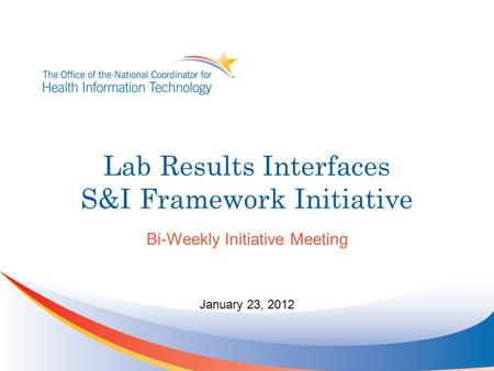 Lab Results Interfaces S&I Framework Initiative Bi-Weekly Initiative Meeting January 23, 2012.