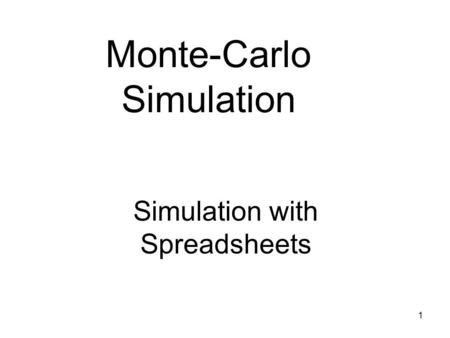 1 Monte-Carlo Simulation Simulation with Spreadsheets.