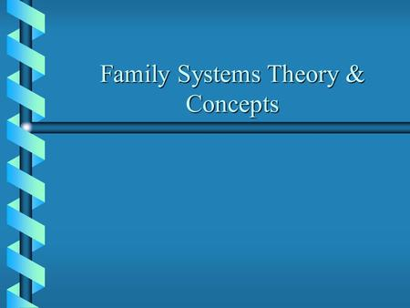Family Systems Theory & Concepts. Some Major Family Therapy Approaches b b ———— - Behavioral b b Virginia Satir - Communication b b Ivan Boszormenyi-Nagy.