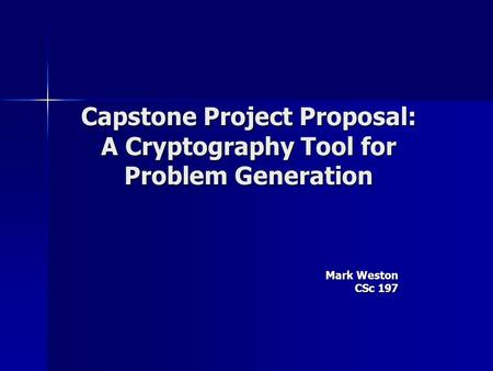 Capstone Project Proposal: A Cryptography Tool for Problem Generation Mark Weston CSc 197.
