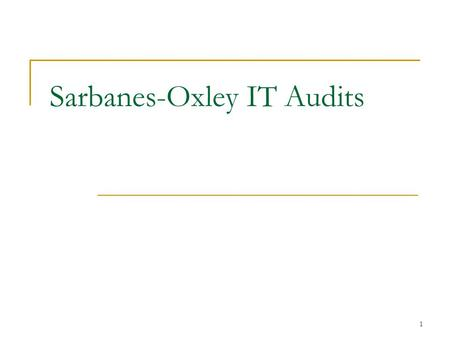 "1 Sarbanes-Oxley IT Audits. 2 Sarbanes-Oxley 2002 Recommended ""audit firms place a high priority on enhancing the overall effectiveness of auditors' work."