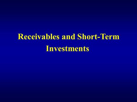 Receivables and Short-Term Investments. Learning Objective 1 Understand short-term investments.