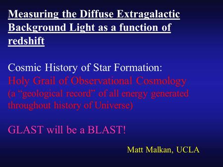 Measuring the Diffuse Extragalactic Background Light as a function of redshift Cosmic History of Star Formation: Holy Grail of Observational Cosmology.