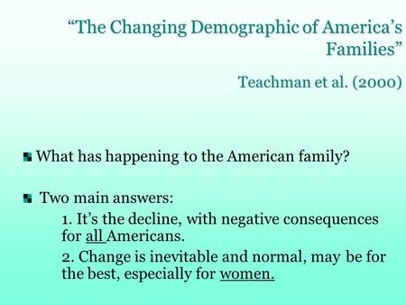 What has happening to the American family? Two main answers: 1. It's the decline, with negative consequences for all Americans. 2. Change is inevitable.
