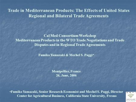 Trade in Mediterranean Products: The Effects of United States Regional and Bilateral Trade Agreements Cal Med Consortium Workshop Mediterranean Products.