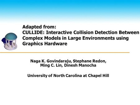 Adapted from: CULLIDE: Interactive Collision Detection Between Complex Models in Large Environments using Graphics Hardware Naga K. Govindaraju, Stephane.