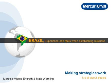 BRAZIL, Experience and facts when establishing business Making strategies work - it`s all about people Marcela Mieres Eneroth & Mats Wärnling.
