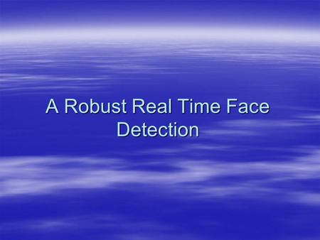 A Robust Real Time Face Detection. Outline  AdaBoost – Learning Algorithm  Face Detection in real life  Using AdaBoost for Face Detection  Improvements.