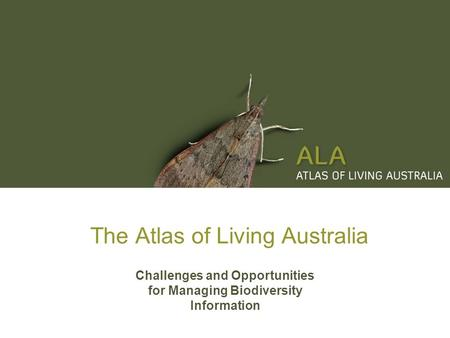 The Atlas of Living Australia Challenges and Opportunities for Managing Biodiversity Information.
