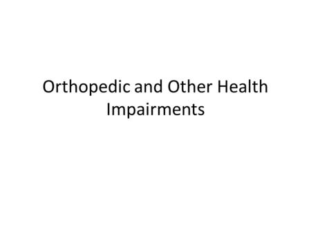Orthopedic and Other Health Impairments. Categories.