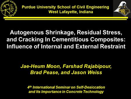 Purdue University School of Civil Engineering West West Lafayette, Indiana Autogenous Shrinkage, Residual Stress, and Cracking In Cementitious Composites: