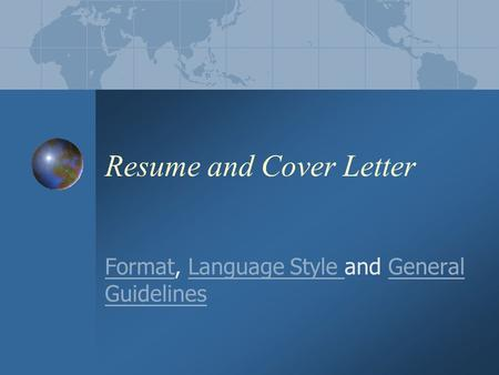 Resume and Cover Letter FormatFormat, Language Style and General GuidelinesLanguage Style General Guidelines.