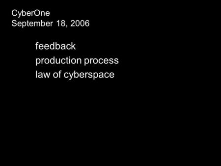 CyberOne September 18, 2006 feedback production process law of cyberspace.