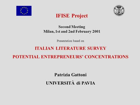 IFISE Project Second Meeting Milan, 1st and 2nd February 2001 Presentation based on ITALIAN LITERATURE SURVEY POTENTIAL ENTREPRENEURS' CONCENTRATIONS Patrizia.