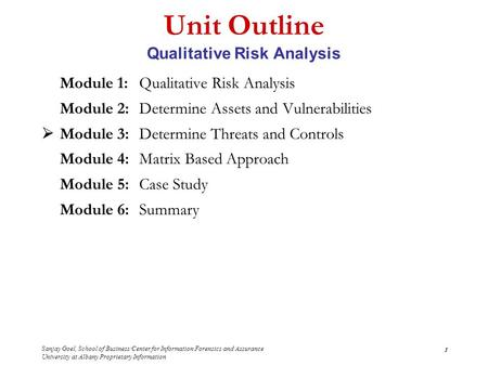 Sanjay Goel, School of Business/Center for Information Forensics and Assurance University at Albany Proprietary Information 1 Unit Outline Qualitative.