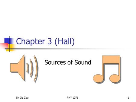 Chapter 3 (Hall) Sources of Sound Dr. Jie Zou PHY 1071.