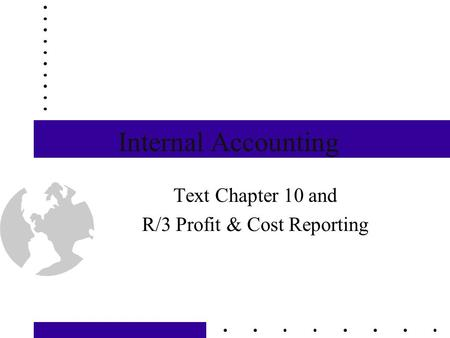 Internal Accounting Text Chapter 10 and R/3 Profit & Cost Reporting.