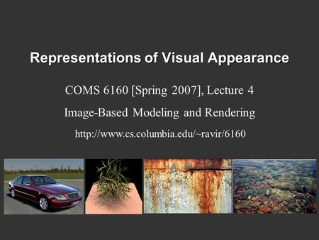 Representations of Visual Appearance COMS 6160 [Spring 2007], Lecture 4 Image-Based Modeling and Rendering