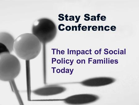Stay Safe Conference The Impact of Social Policy on Families Today.