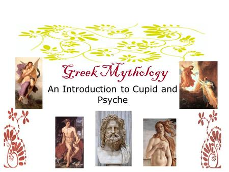 Greek Mythology An Introduction to Cupid and Psyche.