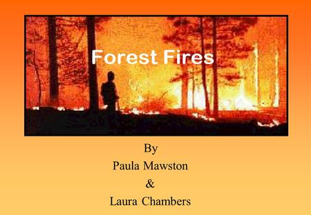 By Paula Mawston & Laura Chambers. Causes Natural events: lightening strikes, drought, anticyclones Human actions: camp fires, BBQ's, arson, smoking,