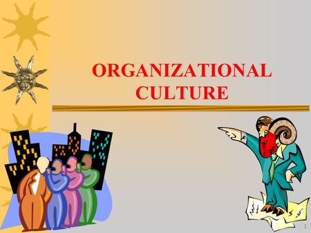 1 ORGANIZATIONAL CULTURE. 2 What Is Organization Culture? There is no single widely accepted definition. –Most common definition: the set of values that.