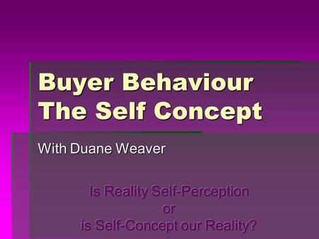 Buyer Behaviour The Self Concept With Duane Weaver.