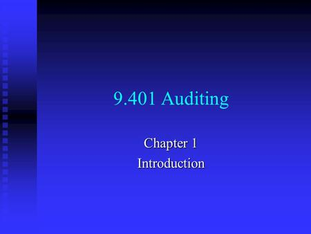 9.401 Auditing Chapter 1 Introduction. Definition of Auditing The accumulation and evaluation The accumulation and evaluation Of evidence about information.