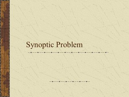Synoptic Problem. Definition Sun-optic (synoptic)—with one eye Confidence church saw differences and didn't correct or try to harmonize them. What does.