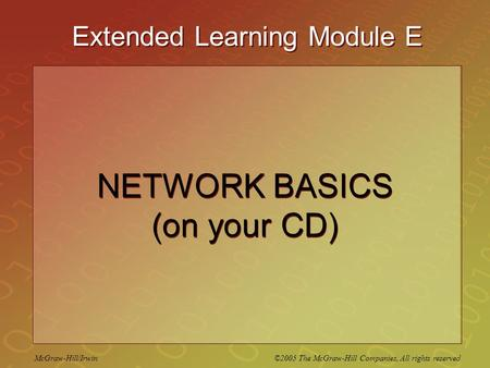 McGraw-Hill/Irwin ©2005 The McGraw-Hill Companies, All rights reserved Extended Learning Module E NETWORK BASICS (on your CD)
