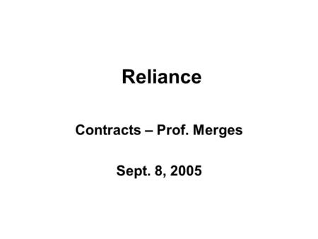 Reliance Contracts – Prof. Merges Sept. 8, 2005. Ricketts v. Scothorn.