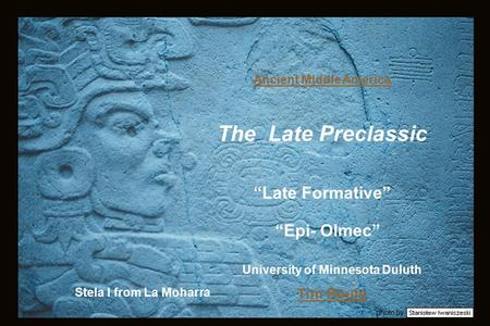 "Photo by Stela I from La Moharra Ancient Middle America The Late Preclassic ""Late Formative"" ""Epi- Olmec"" University of Minnesota Duluth Tim Roufs."