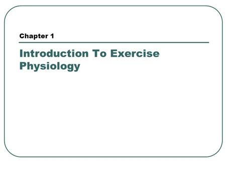 Chapter 1 Introduction To Exercise Physiology. What is Physical Activity? Body movement produced by muscle action that increases energy expenditure. eg: