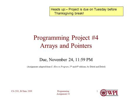 Programming Assignment #4 CS-2301, B-Term 20091 Programming Project #4 Arrays and Pointers Due, November 24, 11:59 PM (Assignment adapted from C: How to.