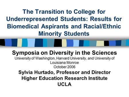 The Transition to College for Underrepresented Students: Results for Biomedical Aspirants and Racial/Ethnic Minority Students Symposia on Diversity in.