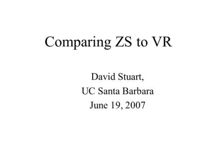 Comparing ZS to VR David Stuart, UC Santa Barbara June 19, 2007.