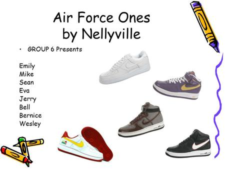 Air Force Ones by Nellyville GROUP 6 Presents Emily Mike Sean Eva Jerry Bell Bernice Wesley.