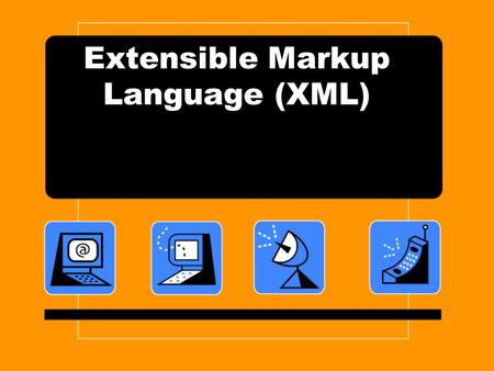 Extensible Markup Language (XML). Why XML? XML's set of tools allows developers to create web pages - and much more. XML allows developers to set standards.