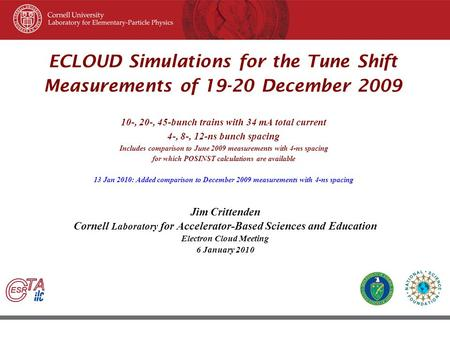 45 th ICFA Beam Dynamic Workshop June 8–12, 2009, Cornell University, Ithaca New York ECLOUD Simulations for the Tune Shift Measurements of 19-20 December.