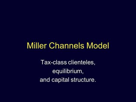 Miller Channels Model Tax-class clienteles, equilibrium, and capital structure.