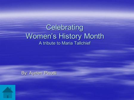 Celebrating Women's History Month A tribute to Maria Tallchief By: Ayelen Pinotti.