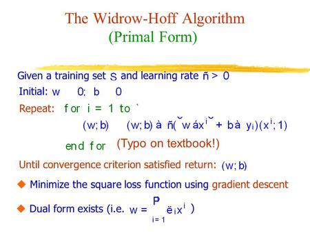 The Widrow-Hoff Algorithm (Primal Form) Repeat: Until convergence criterion satisfied return: Given a training set and learning rate Initial:  Minimize.