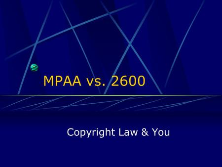MPAA vs. 2600 Copyright Law & You. Roadmap Introduction What is at stake? How will this effect you? Conclusions – The Bigger Picture.